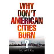 Why Don't American Cities Burn? by Katz, Michael B., 9780812243864