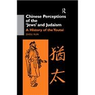 Chinese Perceptions of the Jews' and Judaism: A History of the Youtai by Xun; Zhou, 9781138883864