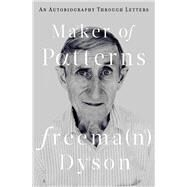 Maker of Patterns by Dyson, Freeman, 9780871403865