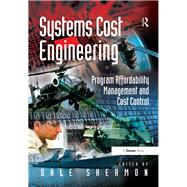 Systems Cost Engineering: Program Affordability Management and Cost Control by Shermon,Dale;Shermon,Dale, 9781138253865