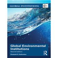 Global Environmental Institutions by Desombre; Elizabeth R., 9781138943865