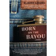 Born on the Bayou A Memoir by Lourd, Blaine, 9781476773865