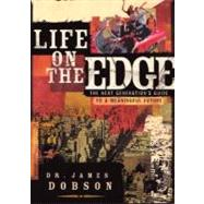 Life on the Edge : The Next Generation's Guide to a Meaningful Future by DOBSON, JAMES DR, 9781590523865