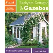 Sunset Outdoor Design Guide : Backyard Cottages and Gazebos - Fresh Ideas for Outdoor Living by Editors of Sunset Books, 9780376013866