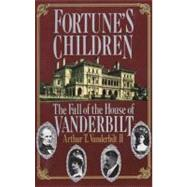 Fortune's Children : The Fall of the House of Vanderbilt by Vanderbilt, Arthur T., 9780688103866
