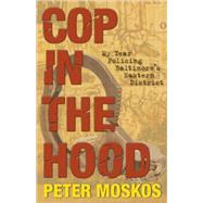 Cop in the Hood : My Year Policing Baltimore's Eastern District by Moskos, Peter, 9780691143866