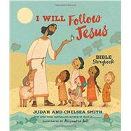 I Will Follow Jesus Bible Storybook by Smith, Judah; Smith, Chelsea; Ball, Alexandra, 9780718033866