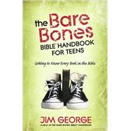 The Bare Bones Bible Handbook for Teens by George, Jim, 9780736923866