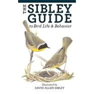 The Sibley Guide to Bird Life & Behavior by Sibley, David Allen, 9781400043866