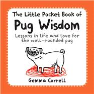 The Little Pocket Book of Pug Wisdom by Correll, Gemma, 9781909313866