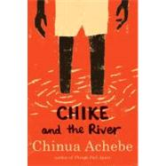 Chike and the River by ACHEBE, CHINUA, 9780307473868