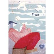 For Dear Life by Wallace, Ronald, 9780822963868