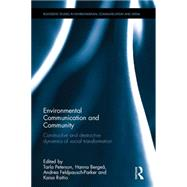 Environmental Communication and Community: Constructive and destructive dynamics of social transformation by Peterson; Tarla Rai, 9781138913868