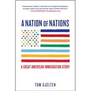 A Nation of Nations A Great American Immigration Story by Gjelten, Tom, 9781476743868