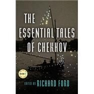 The Essential Tales of Chekhov by Chekhov, Anton Pavlovich; Ford, Richard; Garnett, Constance, 9780062393869