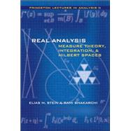 Real Analysis : Measure Theory, Integration, and Hilbert Spaces by Shakarchi, Rami, 9780691113869