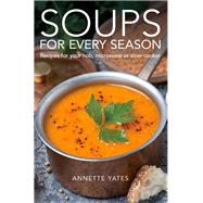 Soups for Every Season by Yates, Annette, 9780716023869