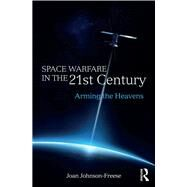 Space Warfare in the 21st Century: Arming the Heavens by Johnson-Freese *DO NOT USE*; J, 9781138693869