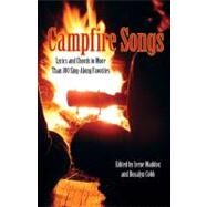 Campfire Songs, 4th Lyrics and Chords to More Than 100 Sing-Along Favorites by Maddox, Irene, 9780762763870