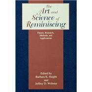 The Art and Science of Reminiscing: Theory, Research, Methods, and Applications by Haight; Barbara K., 9781138963870