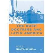 The Bush Doctrine and Latin America by Prevost, Gary; Campos, Carlos Oliva, 9781403973870