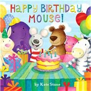 Happy Birthday, Mouse! by Stone, Kate, 9781449443870