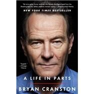 A Life in Parts by Cranston, Bryan, 9781476793870