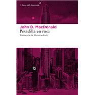 Pesadilla en rosa / Nightmare in pink by MacDonald, John D.; Bach, Mauricio, 9788416213870