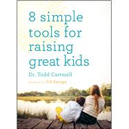 8 Simple Tools for Raising Great Kids by Cartmell, Dr. Todd; Savage, Jill, 9780802413871