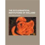 The Ecclesiastical Institutions of Holland by Wicksteed, Philip Henry, 9781154483871
