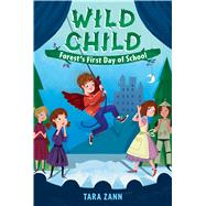 Wild Child: Forest's First Day of School by Zann, Tara; Widdowson, Dan, 9781250103871