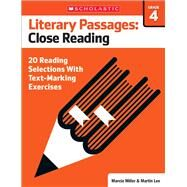 Literary Passages: Close Reading: Grade 4 20 Reading Selections With Text-Marking Exercises by Lee, Martin; Miller, Marcia, 9780545793872