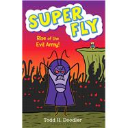Super Fly 4: Rise of the Evil Army by Doodler, Todd H., 9781619633872