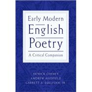 Early Modern English Poetry : A Critical Companion by Cheney, Patrick; Hadfield, Andrew; Sullivan, Garrett A., 9780195153873