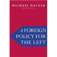 A Foreign Policy for the Left by Walzer, Michael, 9780300223873