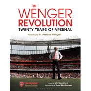 The Wenger Revolution Twenty Years of Arsenal by Lawrence, Amy; MacFarlane, Stuart, 9781472933874