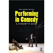 Performing in Comedy: A Student's Guide by Wilkie; Ian, 9781138913875