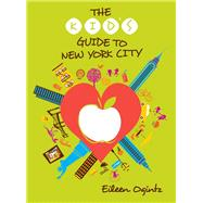 The Kid's Guide to New York City by Ogintz, Eileen, 9781493023875