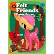 Felt Friends from Japan 86 Super-cute Toys and Accessories to Make Yourself by Tabatha, Naomi, 9781568363875