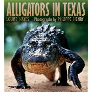 Alligators of Texas by Hayes, Louise; Henry, Philippe, 9781623493875