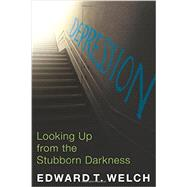 Depression: Looking Up from the Stubborn Darkness by Welch, Edward T, 9781935273875