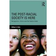 The Post-Racial Society is Here: Recognition, Critics and the Nation-State by Rich; Wilbur, 9780415823876