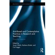Arts-based and Contemplative Practices in Research and Teaching: Honoring Presence by Walsh; Susan, 9780415743877