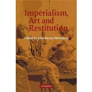 Imperialism, Art and Restitution by Edited by John Henry Merryman, 9780521123877