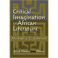 The Critical Imagination in African Literature by Nwosu, Maik; Obiwu, 9780815633877