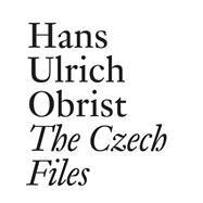 The Czech Files by Obrist, Hans Ulrich; Bovier, Lionel; Havránek, Vit; Grygar, Milan, 9783037643877