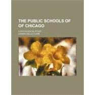 The Public Schools of of Chicago: A Sociological Study by Clark, Hannah Belle, 9780217283878