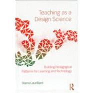 Teaching as a Design Science: Building Pedagogical Patterns for Learning and Technology by Laurillard; Diana, 9780415803878