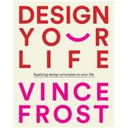 Design Your Life by Frost, Vince, 9781921383878