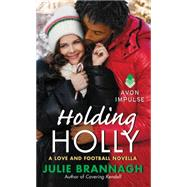 Holding Holly by Brannagh, Julie, 9780062363879